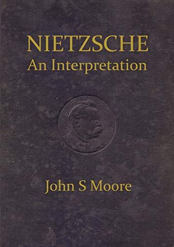 Nietzsche an Interpretation (0755213548) by Moore, John S.