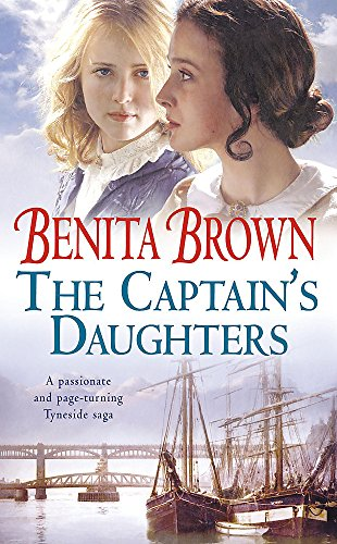 The Captain's Daughters: A passionate and page-turning Tyneside saga: Benita Brown