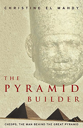 9780755310081: The Pyramid Builder: Cheops, the Man behind the Great Pyramid