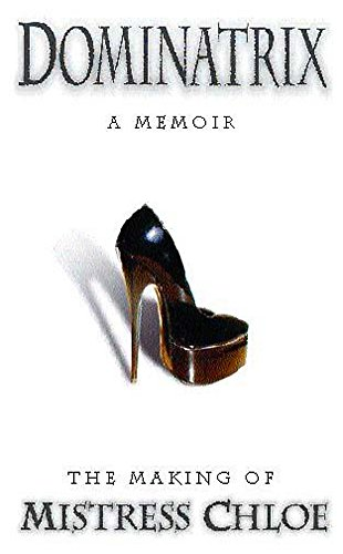 Dominatrix : A Memoir (A FIRST PRINTING): Mansfield, Claire; Mendelssohn, John