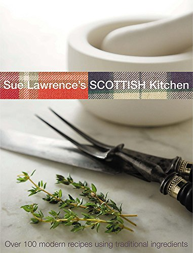 9780755310500: Sue Lawrence's Scottish Kitchen: Over 100 Modern Recipes Using Traditional Ingredients