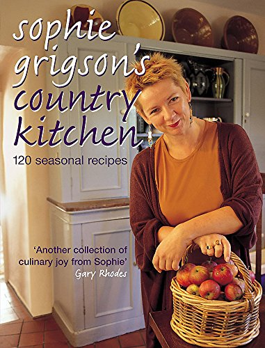 9780755310548: Sophie Grigson's Country Kitchen: 120 Seasonal Recipes