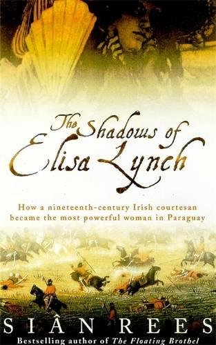 Shadows of Elisa Lynch: How a Nineteenth-Century Irish Courtesan Became the Most Powerful Woman in ...