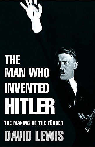 9780755311491: The Man Who Invented Hitler: The Making of the Fuhrer