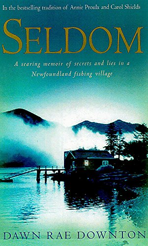 SELDOM. a searing memoir of secrets and lies in a Newfoundland fishing village.