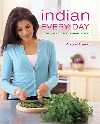 Indian Every Day: Light, Healthy Indian Food: Anand, Anjum