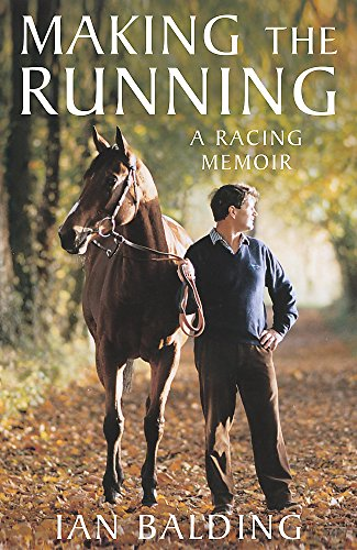 Making the Running: A Racing Memoir: Balding, Ian