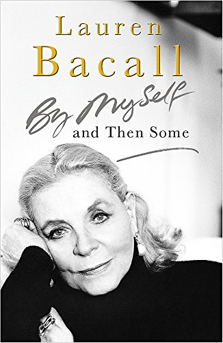 By Myself and Then Some: Bacall, Lauren