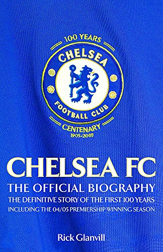 9780755314652: Chelsea FC: The Official Biography, The Definitive Story of the First 100 Years
