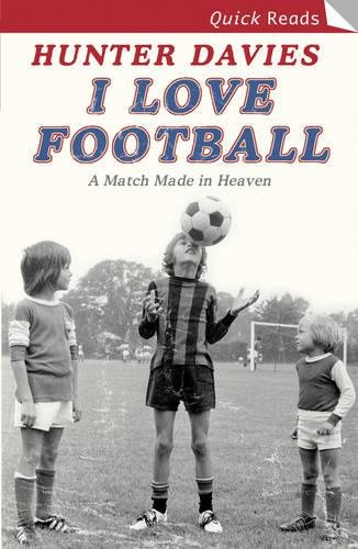 I Love Football (Quick Reads (Headline)): Hunter Davies