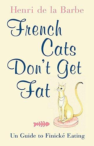 9780755314737: FRENCH CATS DON'T GET FAT: THE SECRETS OF LA CUISINE FELINE