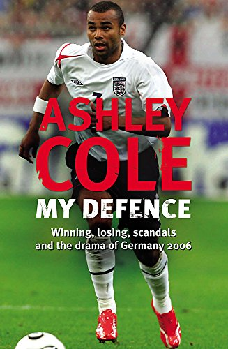 My Defence. Winning. Losing, Scandals and the Drama of Germany 2006: Ashley Cole with Steve Dennis