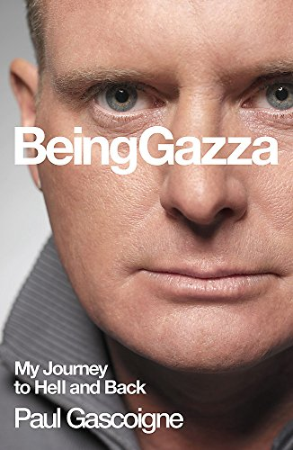Being Gazza. My Journey to Hell and: Gascoigne, Paul. (with