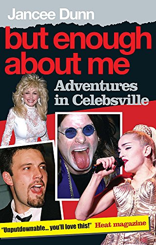But Enough About Me: Adventures In Celebsville (9780755315727) by dunn-jancee