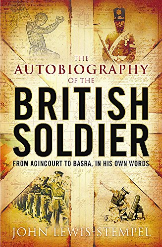 9780755315826: The Autobiography of the British Soldier: From Agincourt to Basra, in His Own Words