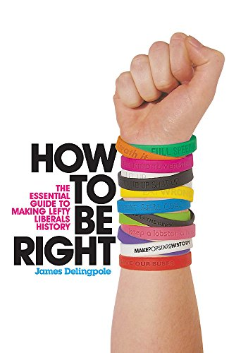 9780755315901: How to be Right: The Essential Guide to Making Lefty Liberals History