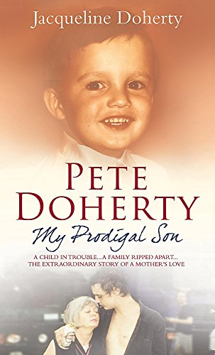 9780755316083: Pete Doherty My Prodigal Son: A Child in Trouble, a Family Ripped Apart - The Extraordinary Story of a Mother's Love