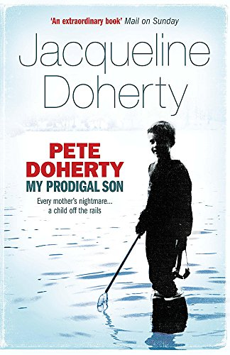 9780755316090: Pete Doherty: My Prodigal Son: My Prodigal Son - A Child in Trouble, a Family Ripped Apart, the Extraordinary Story of a Mother's Love
