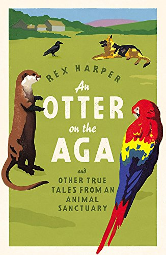 AN OTTER ON THE AGA - and Other True Tales from an Animal Sanctuary