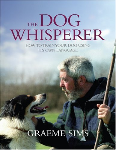 9780755316984: The Dog Whisperer: How to Train Your Dog Using Their Language