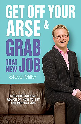 9780755317721: Get Off Your Arse and Grab That New Job: Straight-talking Advice on How to Get the Perfect Job