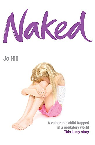 9780755318148: Naked: A vulnerable child trapped in a predatory world. A shocking story: A Dark Family Secret. a Girl Who Had to Break Free