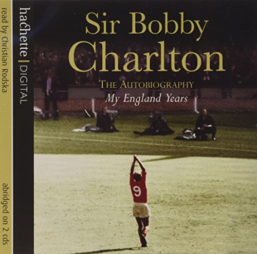 My England Years: The Autobiography: Sir Bobby Charlton