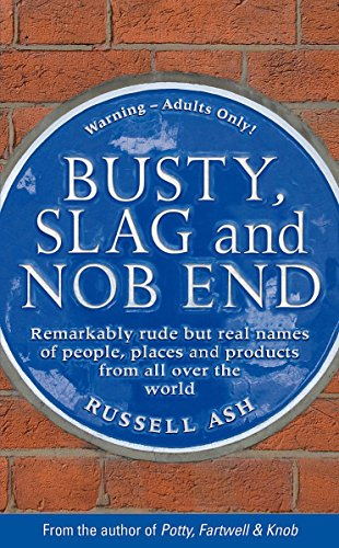 9780755318704: 'BUSTY, SLAG AND NOB END: REMARKABLY RUDE BUT REAL NAMES OF PEOPLE, PLACES AND PRODUCTS FROM AROUND THE WORLD'