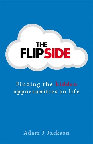 The Flipside: Finding the hidden opportunities in: Adam J. Jackson