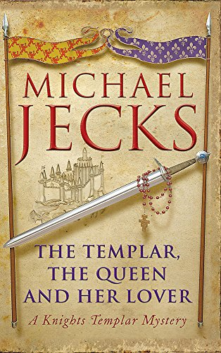 The Templar, the Queen and Her Lover A Knights Templar Mystery (Knights Templar) (9780755332847) by Michael Jecks