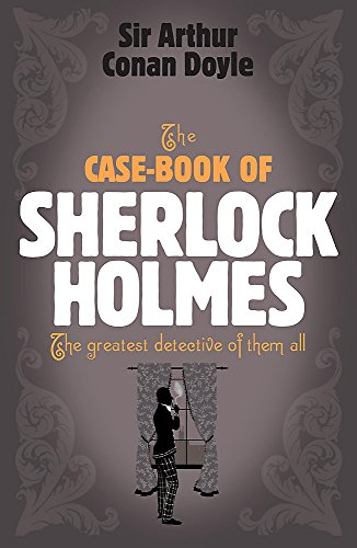 The Case-Book of Sherlock Holmes. The greatest detective of them all