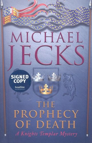 Prophecy of Death (Signed Edition): A Knights Templar Mystery (0755349636) by Jecks, Michael
