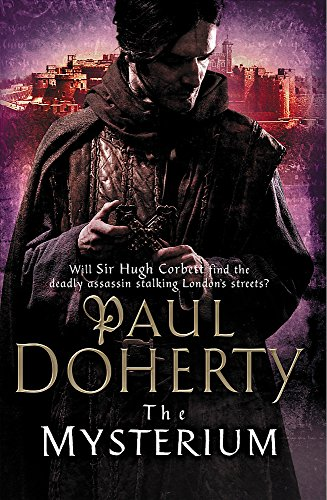 The Mysterium (Hugh Corbett Mysteries, Book 17): The hunt for a deadly killer amidst medieval London (9780755354580) by Paul Doherty