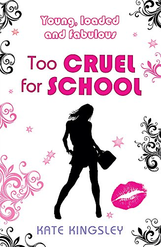 Too Cruel for School: Young, Loaded and: Kingsley, Kate
