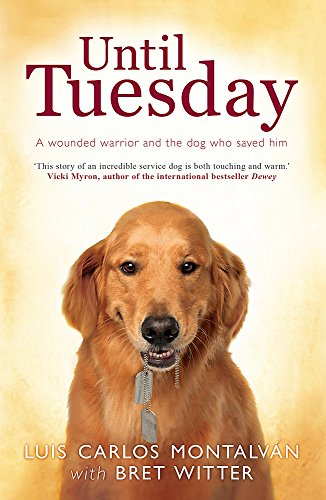 9780755361892: Until Tuesday: A Wounded Warrior and the Golden Retriever Who Saved Him
