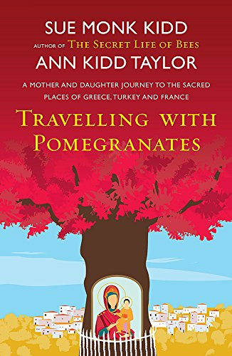 9780755384631: Travelling with Pomegranates. by Sue Monk Kidd and Ann Kidd Taylor