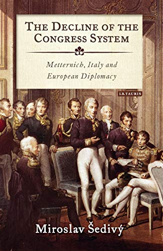 9780755602254: The Decline of the Congress System: Metternich, Italy and European Diplomacy