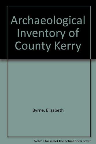Archaeological Inventory of County Kerry: v. 1 (Hardback): Elizabeth Byrne