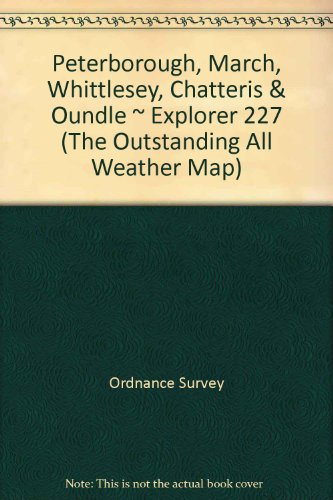 9780755820276: Peterborough, March, Whittlesey, Chatteris & Oundle ~ Explorer 227 (The Outstanding All Weather Map)
