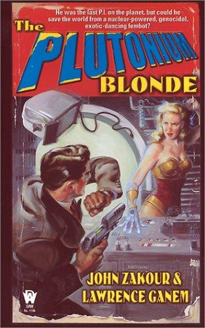 The Plutonium Blonde (Daw Book Collectors): Zakour, John; Ganem, Lawrence