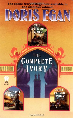 The Complete Ivory : Includes Gate of: Doris Egan