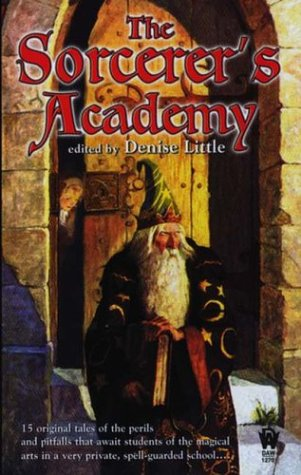 The Sorcerer's Academy (0756401577) by Bill McCay; Diane A. S. Stuckart; John Helfers; Josepha Sherman; Laura Anne Gilman; Laura Resnick; Michelle West; P. N. Elrod; Rosemary Edghill