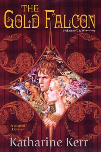 The Gold Falcon (The Silver Wyrm, Book 1) (0756403863) by Katharine Kerr