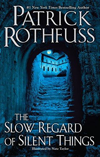 The Slow Regard of Silent Things: Rothfuss, Patrick