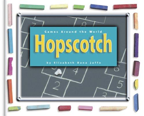Hopscotch (Games Around the World): Elizabeth Dana Jaffe