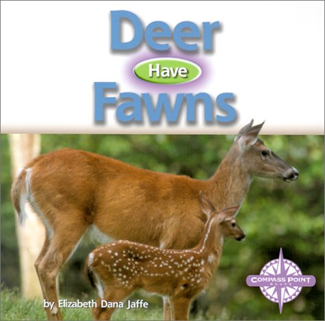 Deer Have Fawns (Animals and Their Young): Jaffe, Elizabeth Dana