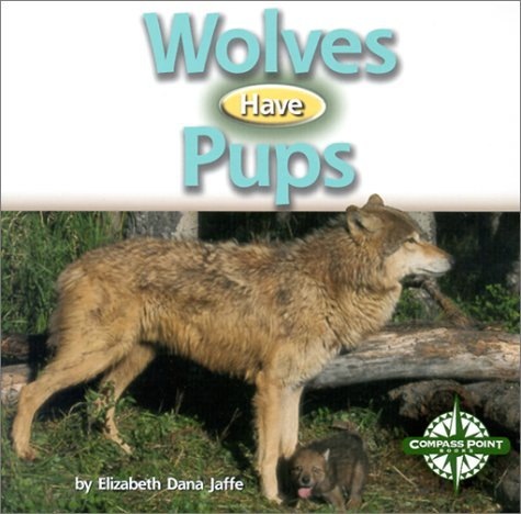 Wolves Have Pups (Animals and Their Young): Elizabeth Dana Jaffe