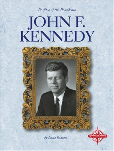 John F. Kennedy (Profiles of the Presidents (Compass Point Press)): Lucia Raatma