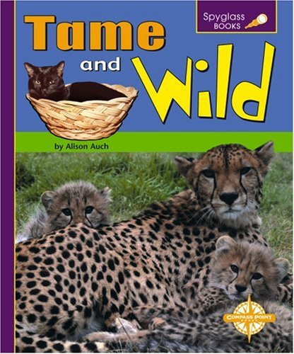 Tame and Wild (Spyglass Books: Life Science): Auch, Alison