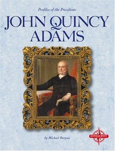 John Quincy Adams (Profiles of the Presidents): Burgan, Michael